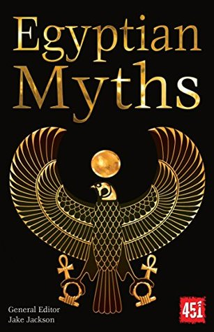 Egyptian Myths (The World's Greatest Myths and Legends)