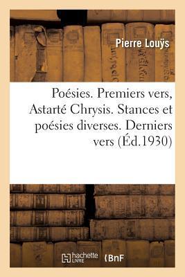 Po�sies. Premiers Vers, Astart� Chrysis. Stances Et Po�sies Diverses. Derniers Vers