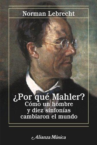 Por que Mahler? / Why Mahler?: Como un hombre y diez sinfonias cambiaron el mundo / How One Man and Ten Symphonies Changed the World