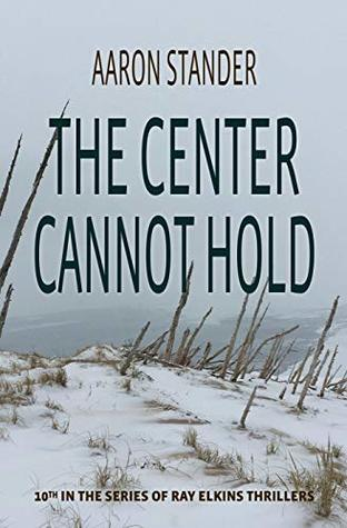 The Center Cannot Hold: A Ray Elkins Thriller