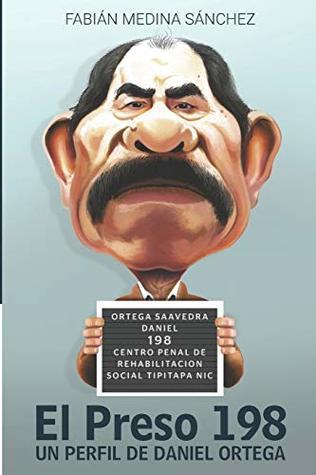 El Preso 198: Un perfil de Daniel Ortega