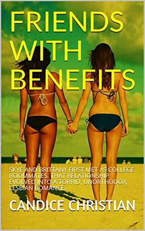 FRIENDS WITH BENEFITS: SKYE AND BRITTANY FIRST MET AS COLLEGE ROOMMATES. THAT RELATIONSHIP EVOLVED INTO A TORRID, UNORTHODOX, LESBIAN ROMANCE.