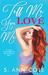 Tell Me You Love Me (A Novel) by S. Ann Cole