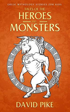 Greek Mythology stories for kids: Tales of the Heroes and Monsters - Greek Mythology stories for kids 9 12