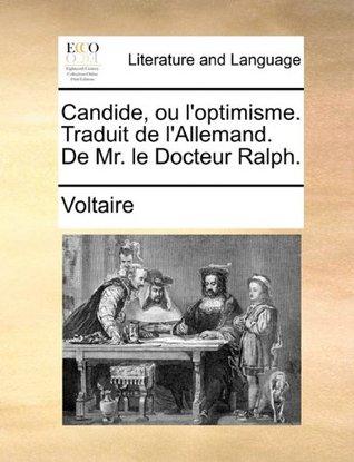 Candide, Ou L'Optimisme. Traduit de L'Allemand. de Mr. Le Docteur Ralph.