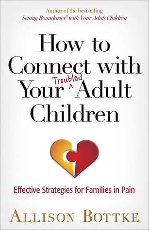 How to Connect with Your Troubled Adult Children by Allison Bottke