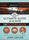 The Ultimate Guide for the Avid Indoorsman by John Driver