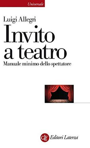 Invito a teatro: Manuale minimo dello spettatore