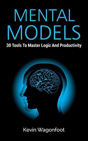 Mental Models: 30 Tools To Master Logic And Productivity