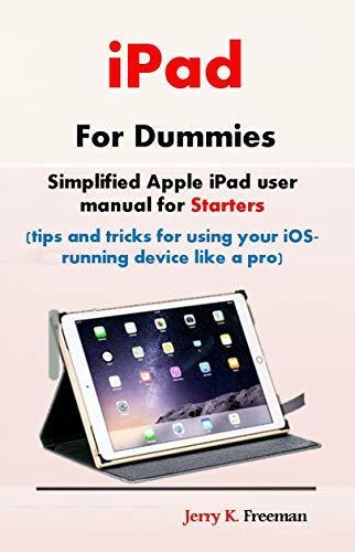 iPad For Dummies: Simplified Apple iPad user manual for Starters