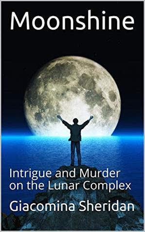 Moonshine: Intrigue and Murder on the Lunar Complex