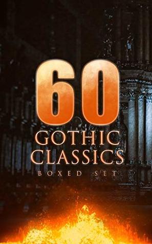 60 Gothic Classics - Boxed Set: Dark Fantasy Novels, Supernatural Mysteries, Horror Tales & Gothic Romances: Frankenstein, The Castle of Otranto, St. Irvyne, ... The Beetle, The Phantom of the Opera...