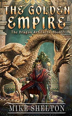 The Golden Empire (The Dragon Artifacts Book 3)