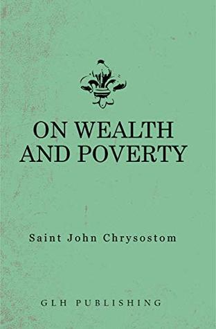 On Wealth and Poverty by Saint John Chrysostom