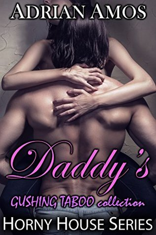 Daddy's GUSHING TABOO collection (20 books from Horny House Series) (Horny House Collections Book 3)
