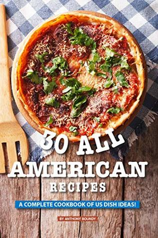 30 All American Recipes: A Complete Cookbook of US Dish Ideas!