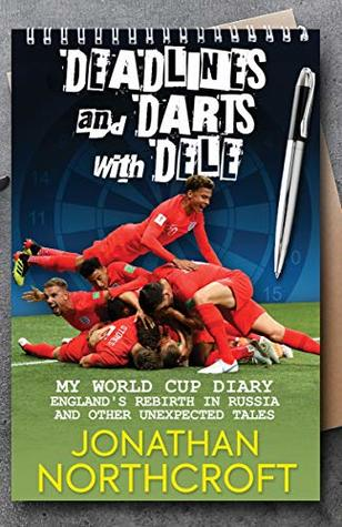 Deadlines and Darts with Dele: My World Cup Diary: England's Rebirth in Russia and other Unexpected Tales