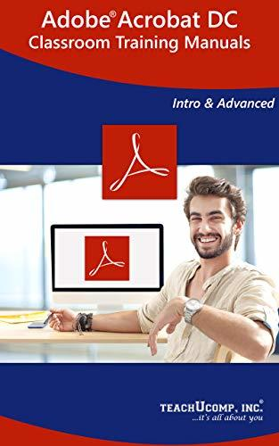 Adobe Acrobat DC Training Manual Classroom Tutorial Book: Your Guide to Understanding and Using Adobe Acrobat DC