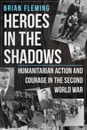 Heroes in the Shadows: Humanitarian Action and Courage in the Second World War