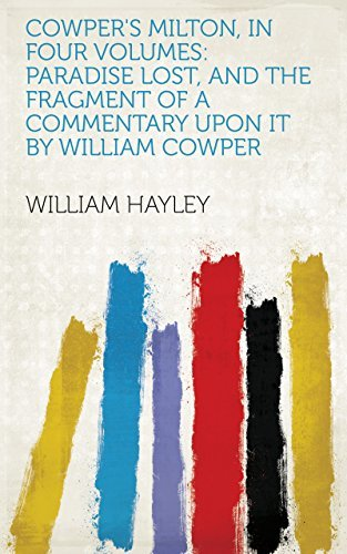 Cowper's Milton, in Four Volumes: Paradise Lost, and the Fragment of a Commentary upon it by William Cowper