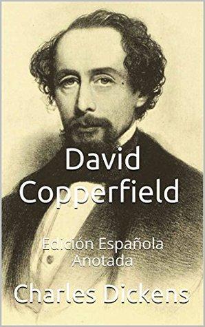 David Copperfield - Edición Española - Anotada: Edición Española - Anotada