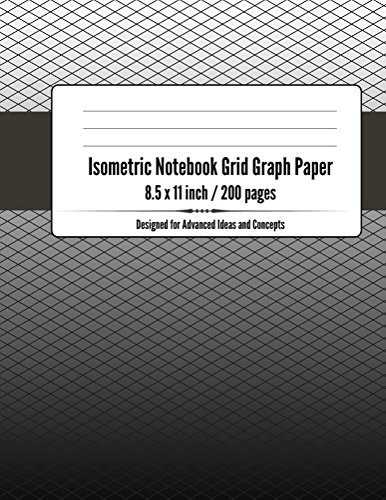 Isometric Notebook Grid Graph Paper: Composition Sketchbook for Advanced Ideas and Concepts.