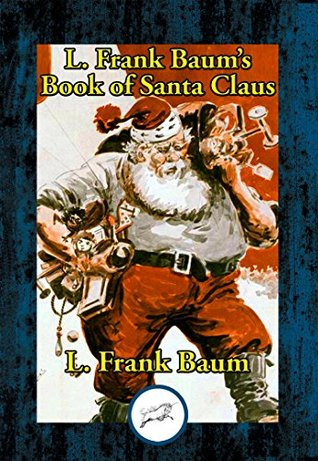 L. Frank Baum's Book of Santa Claus: The Life and Adventures of Santa Claus & A Kidnapped Santa Claus