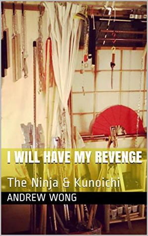 I Will Have My Revenge: The Ninja & Kunoichi