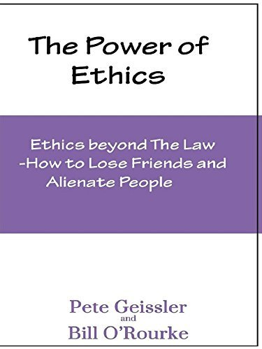 Ethics beyond The Law: How to Lose Friends and Alienate People