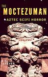 The Moctezuman: A...