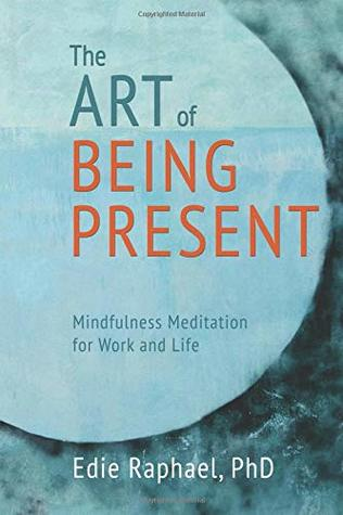 The Art of Being Present: Mindfulness Meditation for Work and Life