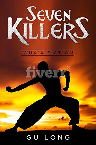 Seven Killers:The Peak of The Legendary Novelist: Drink The Strongest Wine and Kill The most Evil People