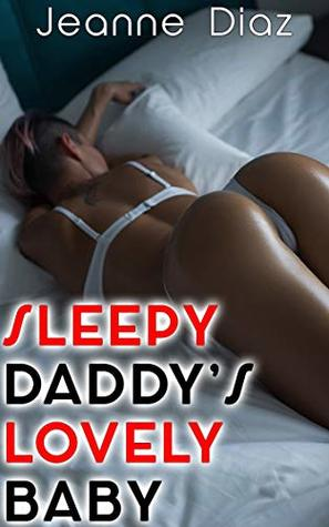 Sleepy Daddy's Lovely Baby: Erotika Books Daddy (Taboo Erotika Step Daughter, Stepmom)