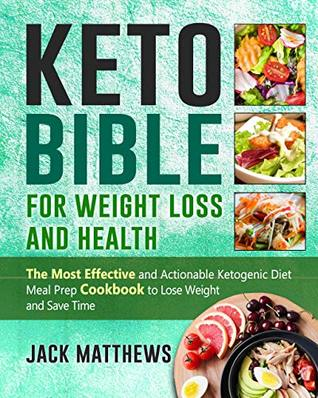 Keto Bible for Weight Loss and Health: The Most Effective and Actionable Ketogenic Diet Meal Prep Cookbook to Lose Weight, Save Time & Money and Be Longevity- Simple Tastry Keto Recipes