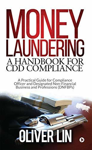 Money Laundering - A Handbook for Cdd Compliance : A Practical Guide for Compliance Officer and Designated Non-Financial Business and Professions