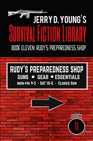 Jerry D. Young's Survival Fiction Library: Book Eleven: Rudy's Preparedness Shop (Jerry D. Young's Survival Ficton Library 11)