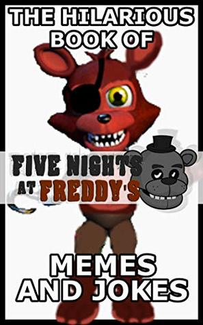 The Hilarious Book Of Five Nights At Freddy's Memes And Jokes