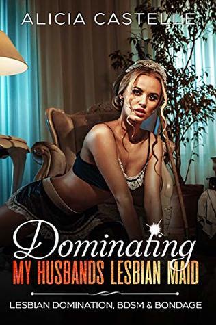 Dominating My Husbands Kinky Lesbian Maid: Lesbian Domination, BDSM & Bondage