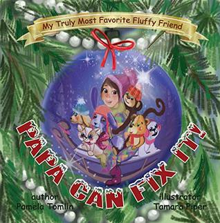 Papa Can Fix It!: A Heartwarming Illustrated Christmas Story for Children (My Truly Most Favorite Fluffy Friend Book 4)