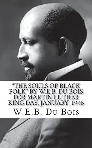 """The Souls of Black Folk"" by W.E.B. Du Bois For Martin Luther King Day, January, 1996"