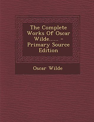 The Complete Works of Oscar Wilde......