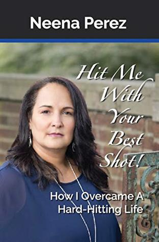 Hit Me with Your Best Shot!: How I Overcame A Hard-Hitting Life