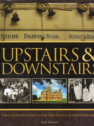 Upstairs & Downstairs. The illustrated guide to the real world of Downton Abbey