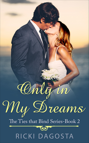 Only in My Dreams (The Ties that Bind #2)