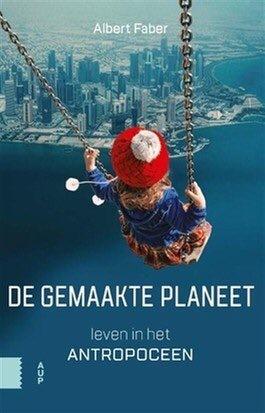 De Gemaakte planeet. Leven in het Antropoceen by Albert Faber