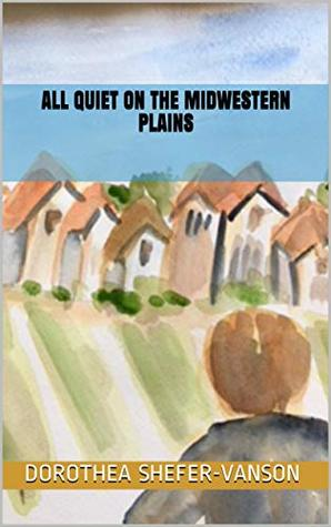 All Quiet on the Midwestern Plains: A Tale of Deception, Betrayal, and Vindication