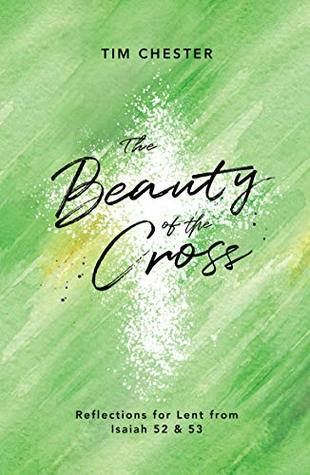 The Beauty of the Cross: Reflections for Lent from Isaiah 52 & 53