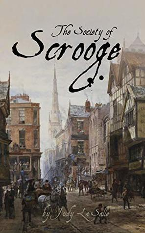 The Society of Scrooge: The further trials and triumphs of Scrooge and his companions (The Scrooge Years Book 2)