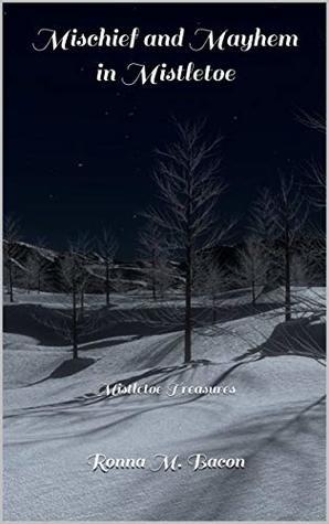 Mischief and Mayhem in Mistletoe (Mistletoe Treasures #1)