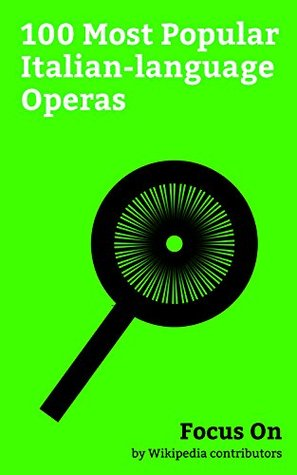 Focus On: 100 Most Popular Italian-language Operas: Madama Butterfly, La Bohème, The Marriage of Figaro, Don Giovanni, Turandot, Tosca, The Barber of Seville, ... Il Trovatore, Norma (opera), etc.